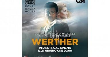Werther arriva al cinema - proiettato nei cinema italiani lunedì 27 giugno alle ore 20.00 in diretta dalla Royal Opera House di Londra