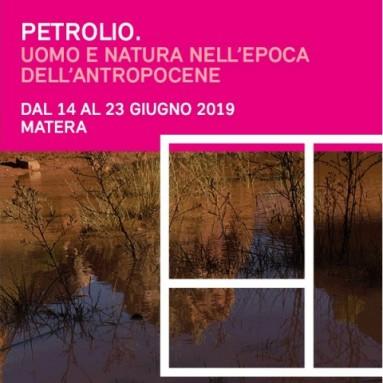 MATERA CAPITALE EUROPEA DELLA CULTURA 2019 - Petrolio. Uomo e natura nell'era dell'Antropocene dal 14 al 23 giugno