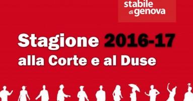 TEATRO STABILE DI GENOVA : Stagione 2016_2017 Alla Corte e al Duse