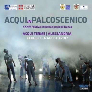 ACQUI IN PALCOSCENICO XXXIV Festival Internazionale di Danza: ACQUI TERME – ALESSANDRIA 2 LUGLIO – 4 AGOSTO 2017