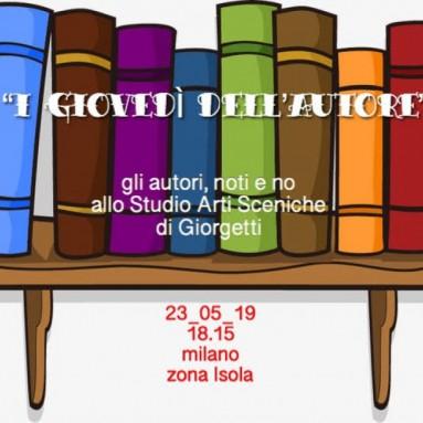 """""""I GIOVEDÌ DELL'AUTORE"""" - 23 Maggio ore 18.15 presso lo Studio Arti Sceniche di via Garigliano 8, zona Isola, MILANO"""