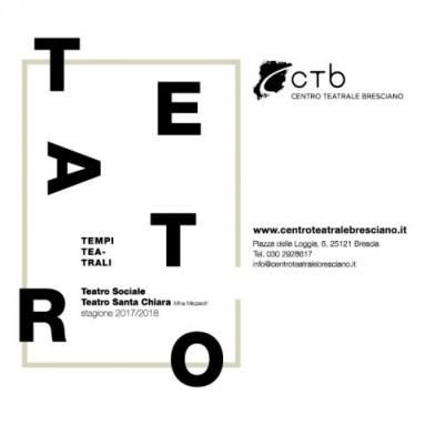 CTB CENTRO TEATRALE BRESCIANO STAGIONE 2017/2018 - TEMPI TEATRALI