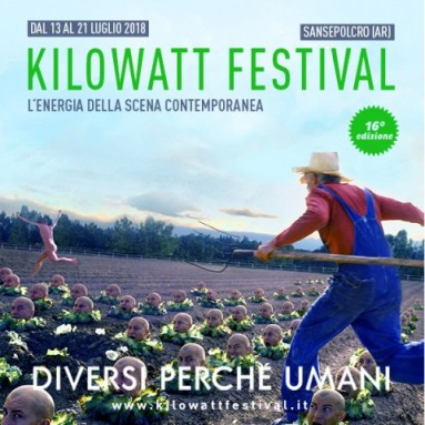 KILOWATT FESTIVAL, Sansepolcro (Ar), dal 13 al 21 luglio 2018 - XVI° edizione