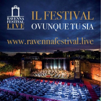 RAVENNA FESTIVAL LIVE: DECINE DI EVENTI ON DEMAND, PER VIVERE E RIVIVERE IL FESTIVAL