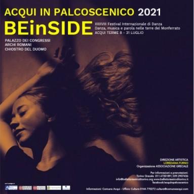 BEinSIDE - ACQUI in PALCOSCENICO 2021 XXXVIII Festival Internazionale di Danza - Danza, musica e parola nelle terre del Monferrato. ACQUI TERME 8 - 31 LUGLIO